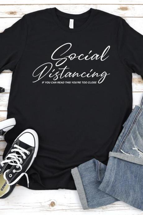 Social Distancing Shirt, Quarantine 2020, Pandemic Shirt, If You Can Read This You're Too Close, Social Distance