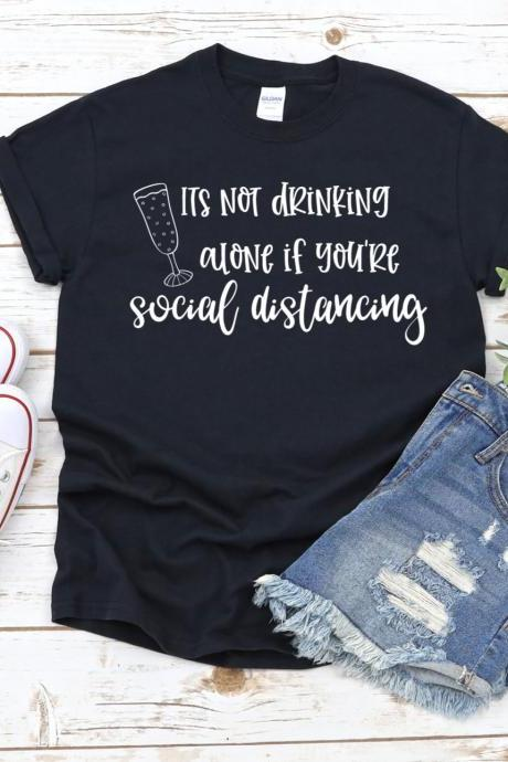 Its Not Drinking Alone If You're Social Distancing Shirt, Social Distance, Quarantine 2020 Shirt, Drinking Shirt, Funny Shirt, Unisex