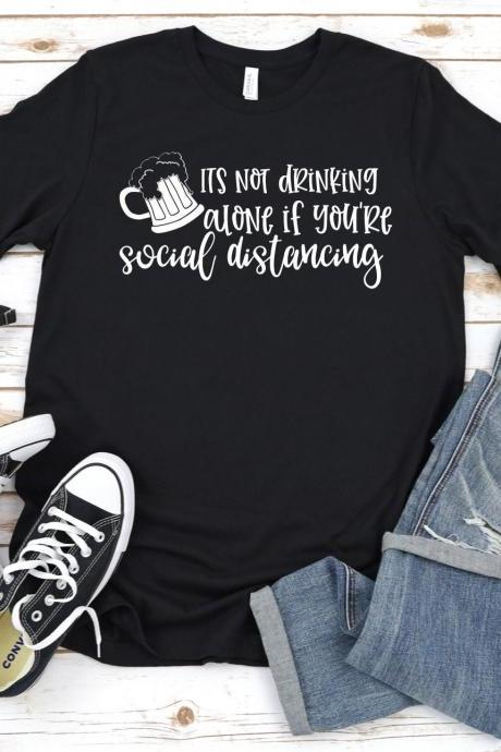 Its Not Drinking Alone If You're Social Distancing Shirt, Social Distance, Quarantine 2020 Shirt, Drinking Shirt, Funny Shirt