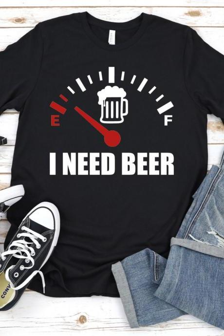 I Need Beer Fuel Gage Shirt, Funny Drinking Shirt, Gift for Him, Alcohol