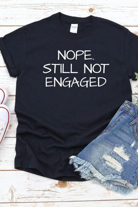 Nope Still Not Engaged Shirt, Funny Christmas Shirt, Funny Shirt, Funny Thanksgiving Shirt, Still Single, Not Married T Shirt, Holiday Shirt