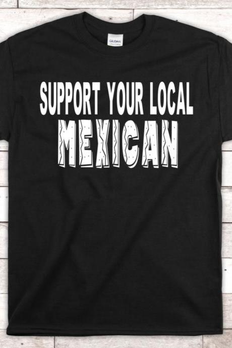 Support Your Local Mexican Shirt, Mexican Shirt, Latino Shirt, Mexican Pride Shirt, Mexico Shirt